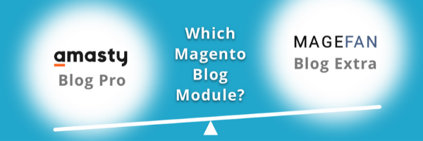 Switching From Amasty Magento 1 Blog Pro to Magefan Magento 2 Blog Extension